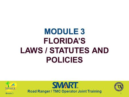 Road Ranger / TMC Operator Joint Training Module 31 MODULE 4 MODULE 3 FLORIDA'S LAWS / STATUTES AND POLICIES.
