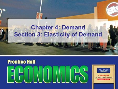 Chapter 4: Demand Section 3: Elasticity of Demand