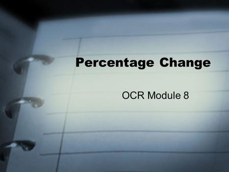 Percentage Change OCR Module 8. Change? An Increase A Decrease.