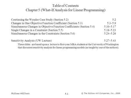 McGraw-Hill/Irwin © The McGraw-Hill Companies, Inc., 2008 5.1 Table of Contents Chapter 5 (What-If Analysis for Linear Programming) Continuing the Wyndor.