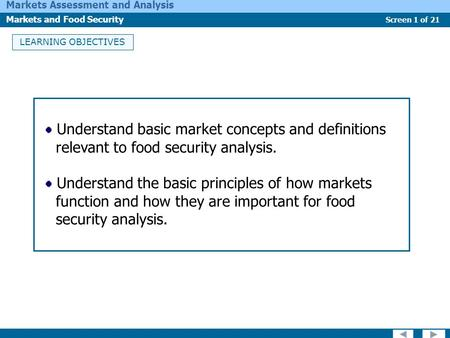 Screen 1 of 21 Markets Assessment and Analysis Markets and Food Security LEARNING OBJECTIVES Understand basic market concepts and definitions relevant.