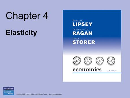 Copyright © 2008 Pearson Addison-Wesley. All rights reserved. Chapter 4 Elasticity.