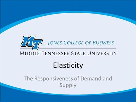Elasticity The Responsiveness of Demand and Supply.