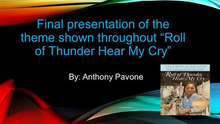 "Final presentation of the theme shown throughout ""Roll of Thunder Hear My Cry"" By: Anthony Pavone."