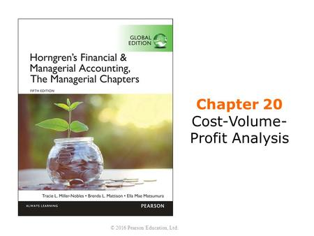 Chapter 20 Cost-Volume- Profit Analysis © 2016 Pearson Education, Ltd.