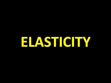 Elasticity: a measure of the sensitivity of one variable to changes in another variable. Elasticity = % change in dependent variable % change in independent.