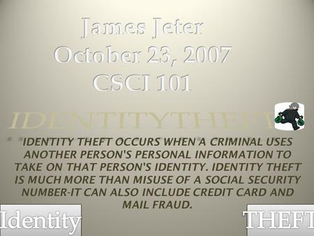 IDENTITY THEFT OCCURS WHEN A CRIMINAL USES ANOTHER PERSON'S PERSONAL INFORMATION TO TAKE ON THAT PERSON'S IDENTITY. IDENTITY THEFT IS MUCH MORE THAN MISUSE.