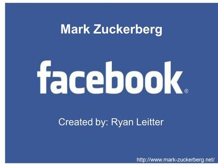 Created by: Ryan Leitter  Mark Zuckerberg.