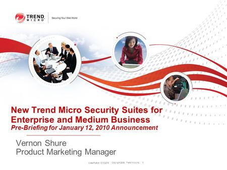 Copyright 2009 Trend Micro Inc. 1 Classification 10/10/2015 1 New Trend Micro Security Suites for Enterprise and Medium Business Pre-Briefing for January.