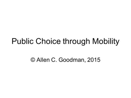 Public Choice through Mobility © Allen C. Goodman, 2015.