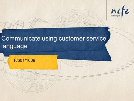 Communicate using customer service language F/601/1609.