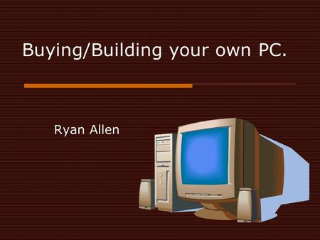 Buying/Building your own PC. Ryan Allen. Price  $500 or less  $1000-$2000  $2000+