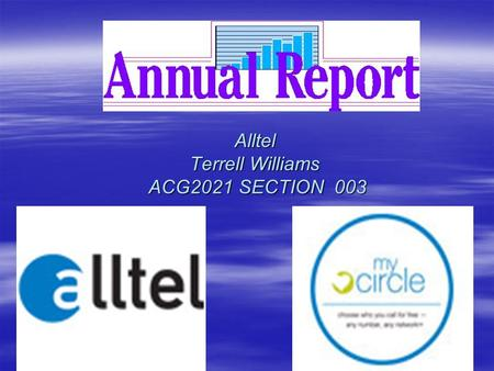 Alltel Terrell Williams ACG2021 SECTION 003. Executive Summary Alltel had a great year in 2005. They grew tremendously, due to the acquisition and merger.
