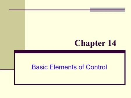 Basic Elements of Control Chapter 14. Objectives After tonight, you should be able to: 1. Explain the purpose of control, identify different types of.