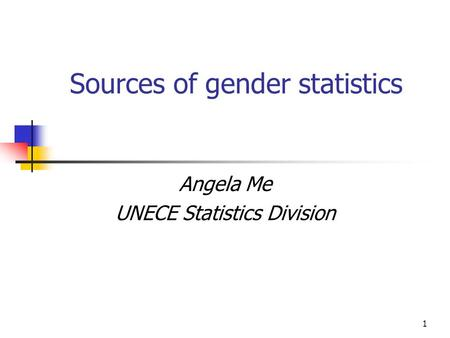 1 Sources of gender statistics Angela Me UNECE Statistics Division.