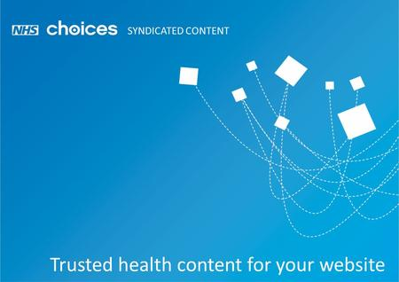 Trusted health content for your website SYNDICATED CONTENT.