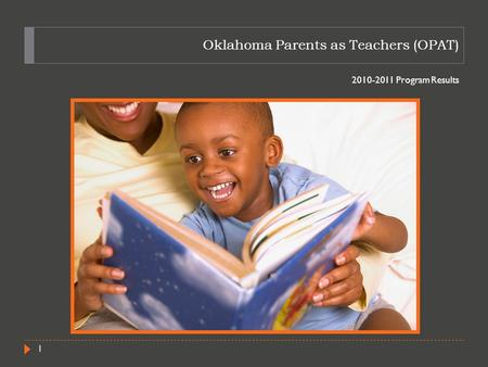 Oklahoma Parents as Teachers (OPAT) 2010-2011 Program Results 1.