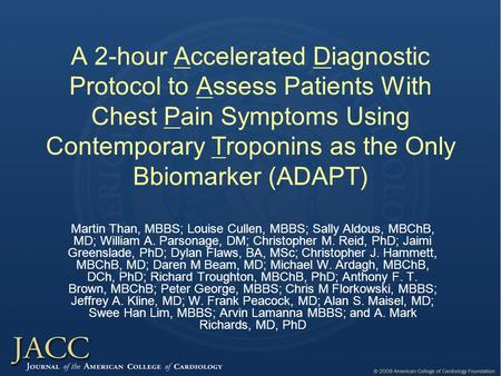 A 2-hour Accelerated Diagnostic Protocol to Assess Patients With Chest Pain Symptoms Using Contemporary Troponins as the Only Bbiomarker (ADAPT) Martin.