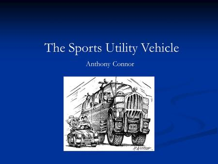 The Sports Utility Vehicle Anthony Connor. A little about myself.