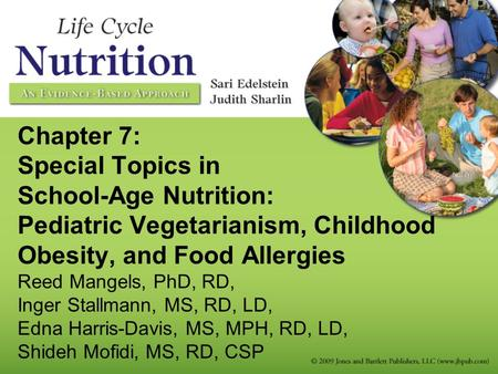 Chapter 7: Special Topics in School-Age Nutrition: Pediatric Vegetarianism, Childhood Obesity, and Food Allergies Reed Mangels, PhD, RD, Inger Stallmann,