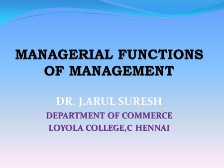 DR. J.ARUL SURESH DEPARTMENT OF COMMERCE LOYOLA COLLEGE,C HENNAI.