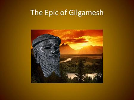 The Epic of Gilgamesh. What is an Epic? (Epic) : a long narrative poem about a larger-than-life hero who is engaged in a dangerous journey (quest) that.