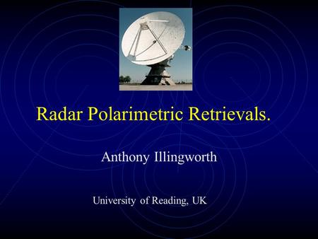 Radar Polarimetric Retrievals. Anthony Illingworth University of Reading, UK.