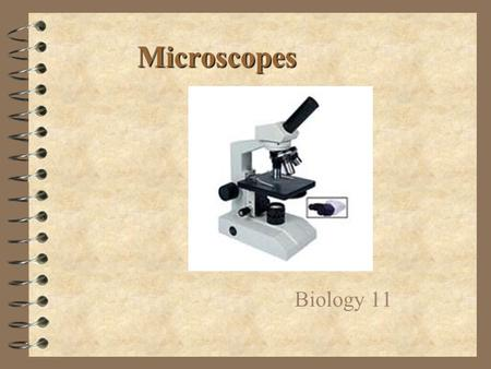 Microscopes Biology 11. The History 4 Many people experimented with making microscopes 4 Was the microscope originally made by accident? (Most people.