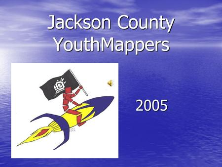Jackson County YouthMappers 2005 The Retreat at Canter's Cave Recipe for Success: Take 36 kids from 3 county schools Mix with fun, games, skits, and.