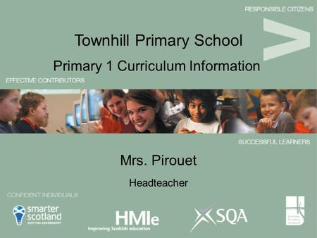 Mrs. Pirouet Primary 1 Curriculum Information Townhill Primary School Headteacher.
