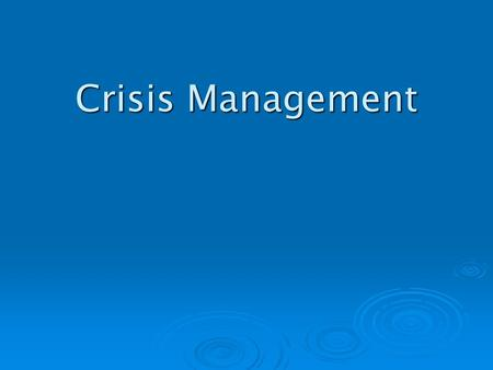 Crisis Management. What is a crisis?  In general?  For an organisation?  For government or bureaucracy?  For a private company?  In healthcare? 