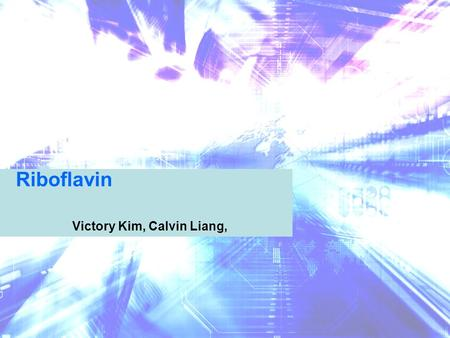 Riboflavin Victory Kim, Calvin Liang,. What is Riboflavin?