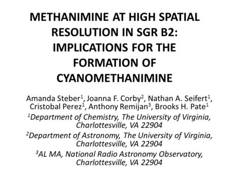 METHANIMINE AT HIGH SPATIAL RESOLUTION IN SGR B2: IMPLICATIONS FOR THE FORMATION OF CYANOMETHANIMINE Amanda Steber 1, Joanna F. Corby 2, Nathan A. Seifert.