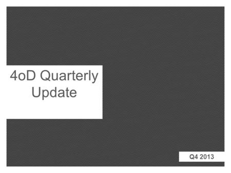 4oD Quarterly Update Q4 2013. Source: TGI 2014 Q1 (Oct 12 – Sep13), reach = current use Monthly Reach (%) 4oD is the no.1 commercial VOD platform Q4 2013.