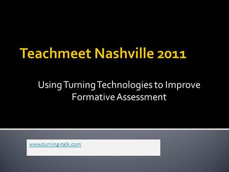 Using Turning Technologies to Improve Formative Assessment www.turning-talk.com.