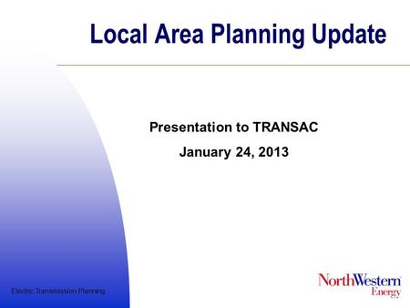 Electric Transmission Planning Local Area Planning Update Presentation to TRANSAC January 24, 2013.