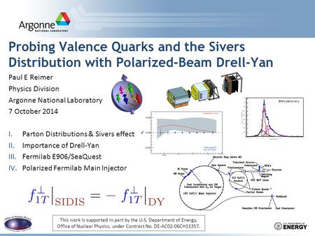 Probing Valence Quarks and the Sivers Distribution with Polarized-Beam Drell-Yan Paul E Reimer Physics Division Argonne National Laboratory 7 October 2014.