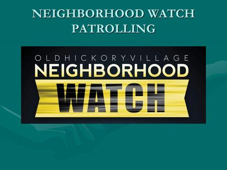 NEIGHBORHOOD WATCH PATROLLING