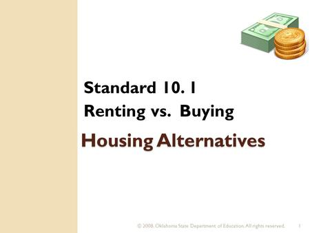 © 2008. Oklahoma State Department of Education. All rights reserved.1 Housing Alternatives Standard 10. 1 Renting vs. Buying.