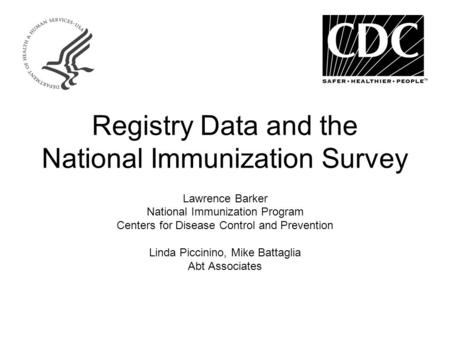Registry Data and the National Immunization Survey Lawrence Barker National Immunization Program Centers for Disease Control and Prevention Linda Piccinino,