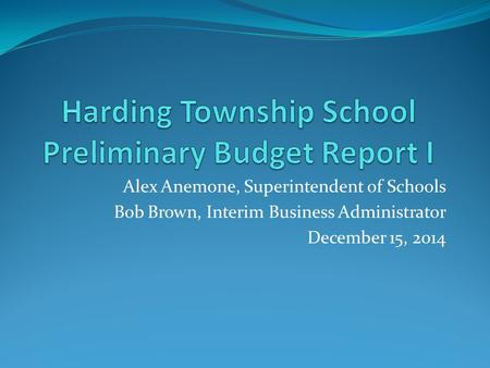 Alex Anemone, Superintendent of Schools Bob Brown, Interim Business Administrator December 15, 2014.