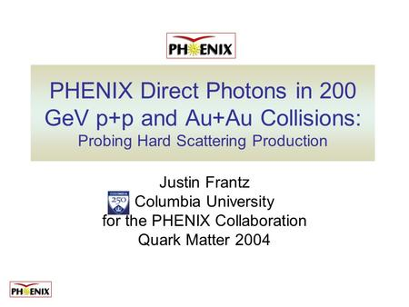 PHENIX Direct Photons in 200 GeV p+p and Au+Au Collisions: Probing Hard Scattering Production Justin Frantz Columbia University for the PHENIX Collaboration.