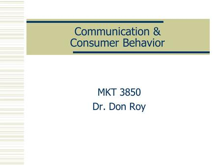Communication & Consumer Behavior MKT 3850 Dr. Don Roy.