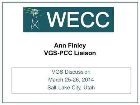 Ann Finley VGS-PCC Liaison VGS Discussion March 25-26, 2014 Salt Lake City, Utah.