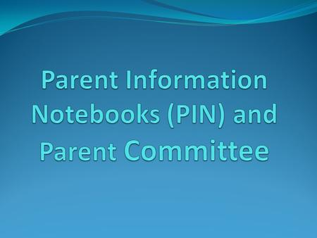 Parent Information Notebook (PIN) Put all written parent communication into the notebook. This is all written information you send out to all parents.