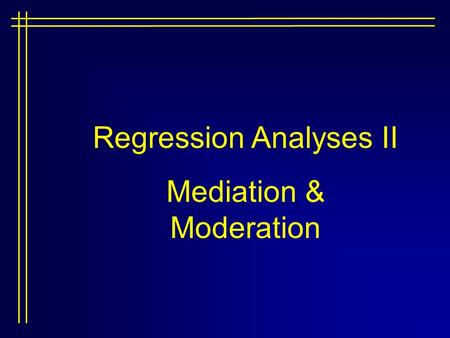 Regression Analyses II Mediation & Moderation. Review of Regression Multiple IVs but single DV Y' = a+b1X1 + b2X2 + b3X3...bkXk Where k is the number.