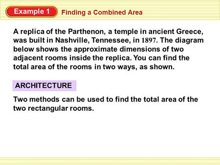 Example 1 Finding a Combined Area ARCHITECTURE Two methods can be used to find the total area of the two rectangular rooms. A replica of the Parthenon,