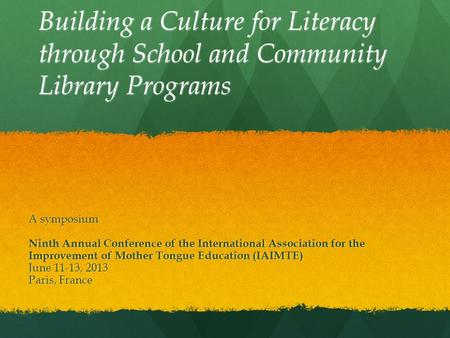 Building a Culture for Literacy through School and Community Library Programs A symposium Ninth Annual Conference of the International Association for.