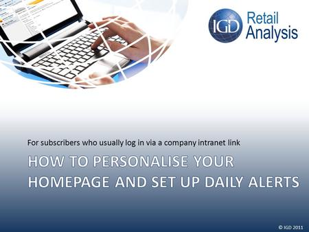 © IGD 2011 For subscribers who usually log in via a company intranet link.