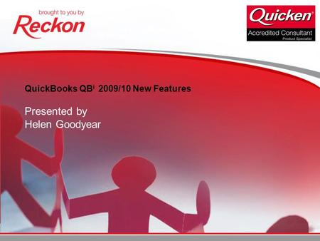 QuickBooks QB i 2009/10 New Features Presented by Helen Goodyear.